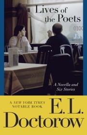 Lives of the Poets - A Novella and Six Stories ebook by E.L. Doctorow