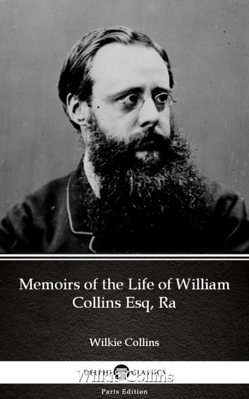 Memoirs of the Life of William Collins Esq, Ra by Wilkie Collins - Delphi Classics (Illustrated) ebook by Wilkie Collins