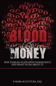 Blood & Money - Why Families Fight Over Inheritance and What To Do About It ebook by P. Mark Accettura, Esq.