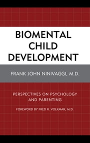 Biomental Child Development - Perspectives on Psychology and Parenting ebook by Fred R. Volkmar,Frank John Ninivaggi, M.D.