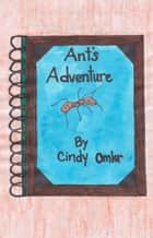 Ant's Adventure ebook by Cindy Omlor