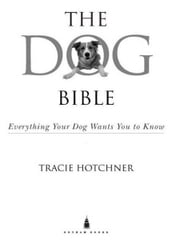 The Dog Bible - Everything Your Dog Wants You to Know ebook by Tracie Hotchner