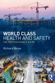 World Class Health and Safety - The professional's guide ebook by Richard Byrne
