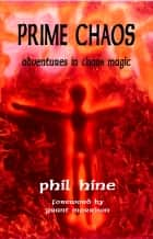 Prime Chaos - Adventures in Chaos Magic eBook by Phil Hine, Grant Morrison