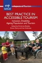 Best Practice in Accessible Tourism - Inclusion, Disability, Ageing Population and Tourism ebook by Prof. Dimitrios Buhalis, Dr. Simon Darcy, Ivor Ambrose