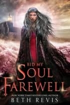 Bid My Soul Farewell ebook by Beth Revis