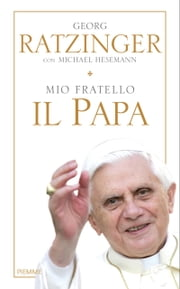 Mio fratello il Papa ebook by Georg Ratzinger