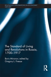 The Standard of Living and Revolutions in Imperial Russia, 1700-1917 ebook by Boris Mironov,Gregory Freeze