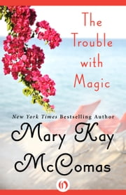 The Trouble with Magic ebook by Mary Kay McComas