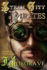 Steam City Pirates ebook by Jim Musgrave,Ari Bernabei,Jade Zivanovic
