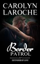 Border Patrol - Defenders of Love, #3 ebook by Carolyn LaRoche