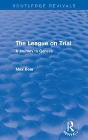 The League on Trial (Routledge Revivals) - A Journey to Geneva ebook by Max Beer