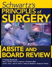 Schwartz's Principles of Surgery ABSITE and Board Review, Ninth Edition ebook by Mary Brandt,Raphael E. Pollock,F. Brunicardi,Dana Andersen,Timothy Billiar,David Dunn,Jeffrey Matthews,John G. Hunter