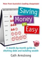 Saving Money Is Easy: A Month-by-Month Guide to Ditching Debt and Ensuring Your Financial Future ebook by Armstrong Cath