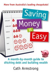Saving Money Is Easy: A Month-by-Month Guide to Ditching Debt and Ensuring Your Financial Future ebook by Cath Armstrong