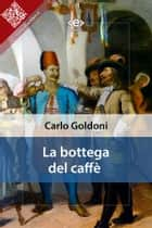La bottega del caffè eBook by Carlo Goldoni