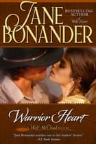Warrior Heart - Blazing Frontier - Book Four ebook by Jane Bonander