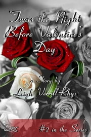 'Twas the Night Before Valentine's Day, #2 ebook by Leigh Verrill-Rhys