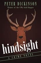 Hindsight - A Crime Novel ebook by Peter Dickinson