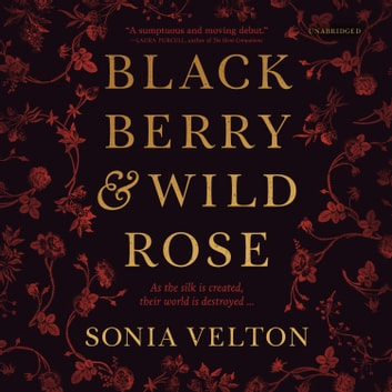Blackberry and Wild Rose audiobook by Sonia Velton