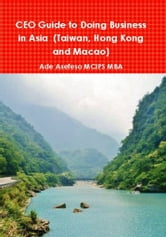 CEO Guide to Doing Business in Asia (Taiwan, Hong Kong and Macao) ebook by Ade Asefeso MCIPS MBA