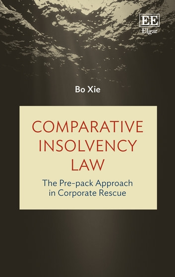 Comparative Insolvency Law - The Pre-pack Approach in Corporate Rescue ebook by Bo Xie