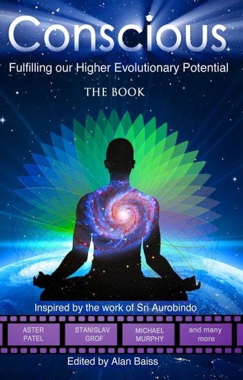 Conscious - Fulfilling our Higher Evolutionary Potential ebook by Alan Baiss