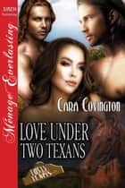 Love Under Two Texans ebook by Cara Covington