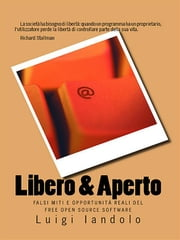 Libero & Aperto - Falsi Miti e Opportunità Reali del Free Open Source Software ebook by Luigi Iandolo