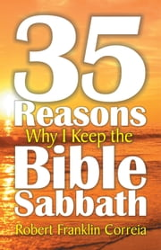 Thirty-five Reasons Why I Keep the Bible Sabbath ebook by Robert Corriea