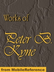 Works Of Peter B. Kyne. Illustrated: The Go-Getter, Cappy Ricks, Cappy Ricks Retires, Captain Scraggs, The Valley Of The Giants, The Long Chance, Kindred Of The Dust, And The Pride Of Palomar. Illustrated Collection (Mobi Collected Works) ebook by Peter B. Kyne