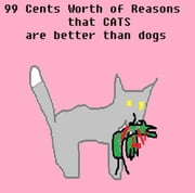 99 Cents Worth of Reasons that Cats are better than Dogs ebook by BearOx Slamdancer Jr