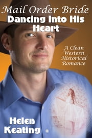 Mail Order Bride: Dancing Into His Heart (A Clean Western Historical Romance)