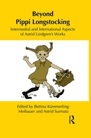 Beyond Pippi Longstocking - Intermedial and International Approaches to Astrid Lindgren's Work ebook by Bettina Kümmerling-Meibauer,Astrid Surmatz