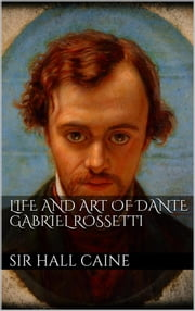 Life and Art of Dante Gabriel Rossetti ebook by Sir Hall Caine