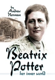 Beatrix Potter - Her Inner World ebook by Andrew  Norman