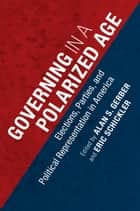 Governing in a Polarized Age ebook by Alan S. Gerber,Eric Schickler