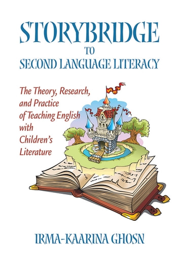 Storybridge to Second Language Literacy - The theory, research and practice of teaching English with children's literature ebook by IrmaKaarina Ghosn