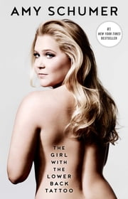 The Girl with the Lower Back Tattoo ebook by Amy Schumer