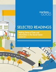 Markets for Good Selected Readings: Making Sense of Data and Information in the Social Sector ebook by Markets for Good
