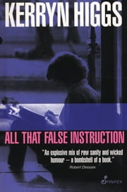 All That False Instruction ebook by Kerryn Higgs