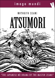 Atsumori - The japanese Noh drama by the Master Zeami Motokiyo ebook by Zeami Motokiyo