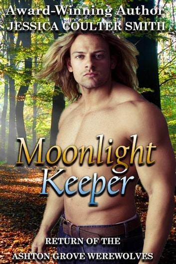 Moonlight Keeper - Return of the Ashton Grove Werewolves, #1 ebook by Jessica Coulter Smith