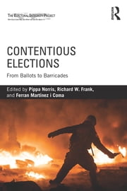 Contentious Elections - From Ballots to Barricades ebook by Pippa Norris,Richard W. Frank,Ferran Martínez i Coma