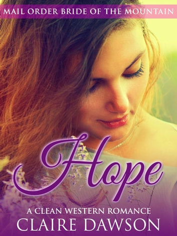 Hope - Mail Order Bride of the Mountain, #1 ebook by Claire Dawson