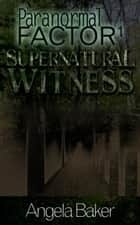 Paranormal Factor I. Supernatural Witness ebook by