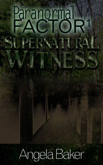 Paranormal Factor I. Supernatural Witness ebook by Angela Baker