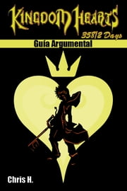 Kingdom Hearts: 358/2 Days - Guía Argumental ebook by Chris Herraiz