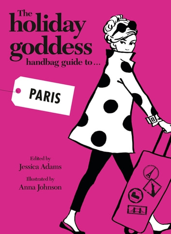 The Holiday Goddess Handbag Guide to Paris ebook by Holiday Goddess Team,Jessica Adams