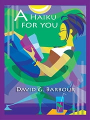 A Haiku For You ebook by David G. Barbour